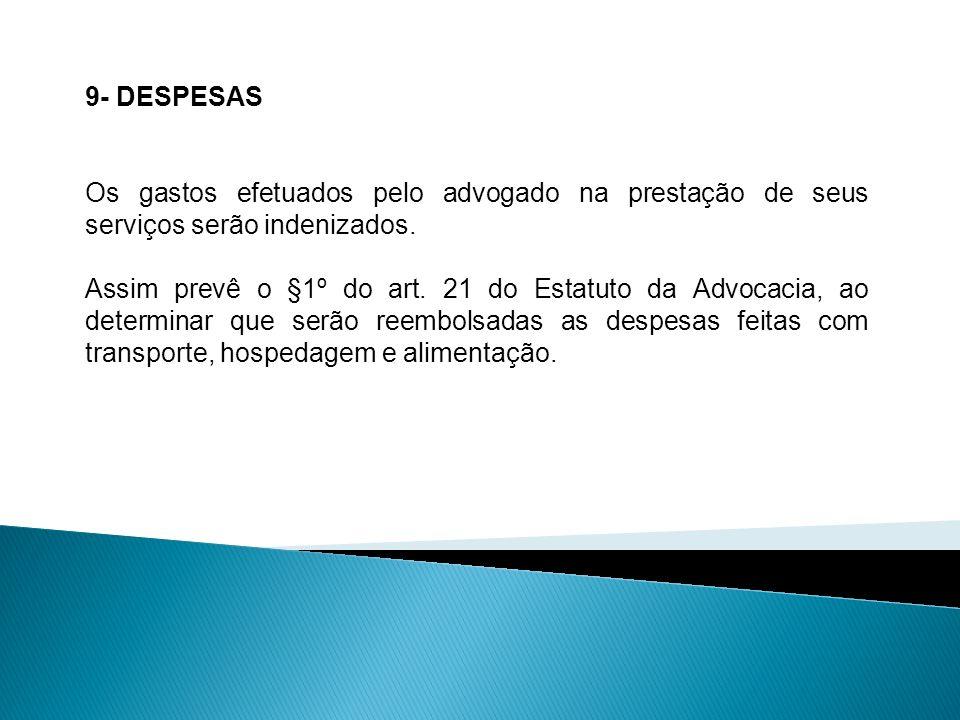 9- DESPESAS Os gastos efetuados pelo advogado na prestação de seus serviços serão indenizados.