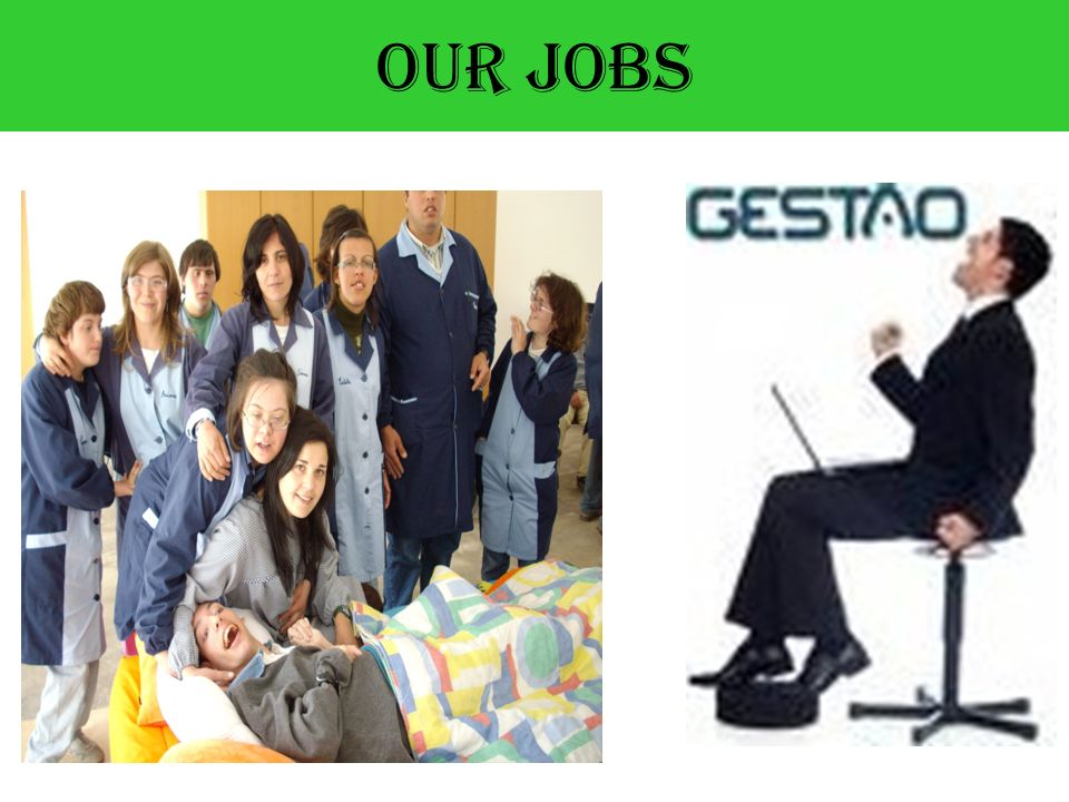 Our jobs