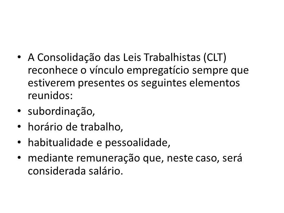 A Consolidação das Leis Trabalhistas (CLT) reconhece o vínculo empregatício sempre que estiverem presentes os seguintes elementos reunidos: