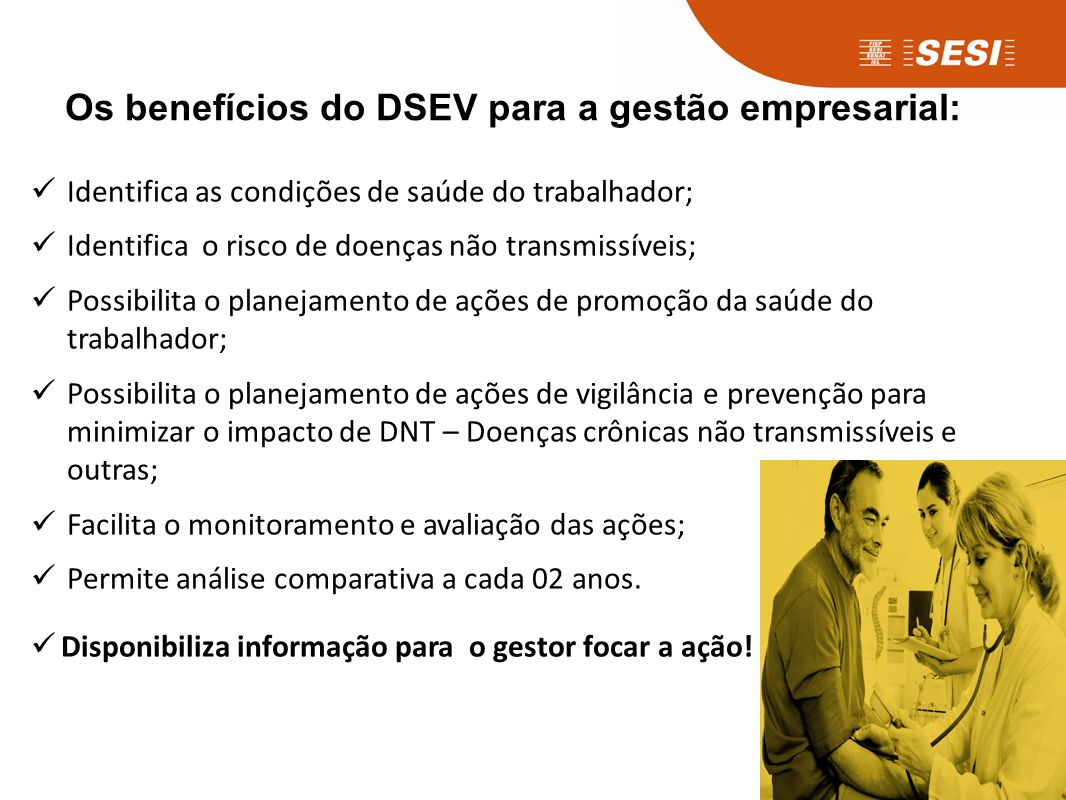O que é o DSEV É uma ferramenta de gestão da saúde e estilo de vida do trabalhador da indústria.