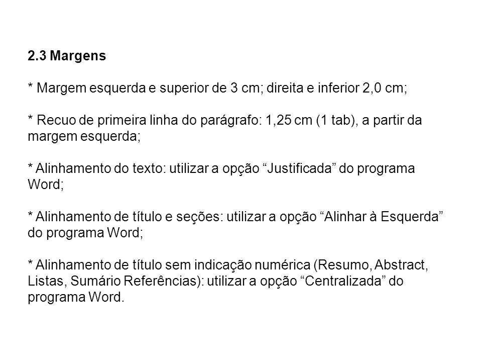 2.3 Margens * Margem esquerda e superior de 3 cm; direita e inferior 2,0 cm;