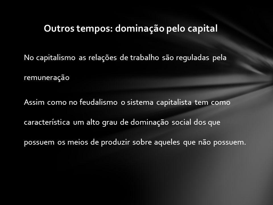 Outros tempos: dominação pelo capital