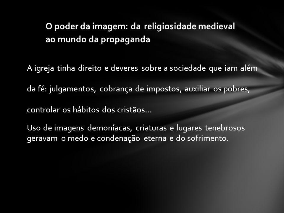O poder da imagem: da religiosidade medieval ao mundo da propaganda