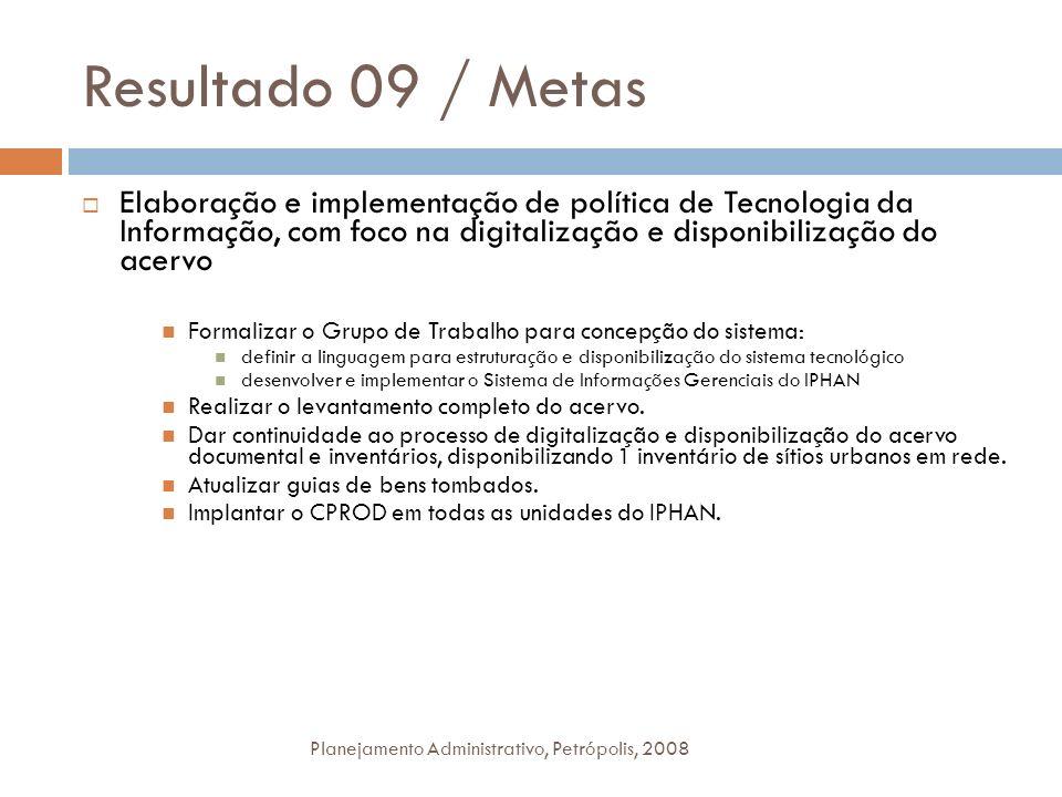 Resultado 09 / Metas Elaboração e implementação de política de Tecnologia da Informação, com foco na digitalização e disponibilização do acervo.