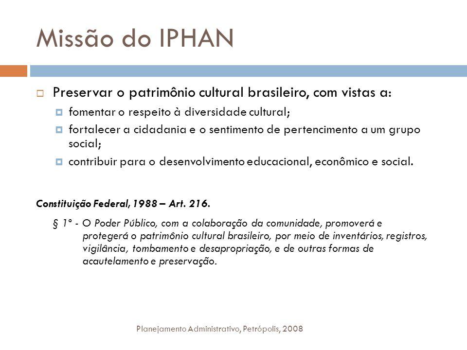 Missão do IPHAN Preservar o patrimônio cultural brasileiro, com vistas a: fomentar o respeito à diversidade cultural;