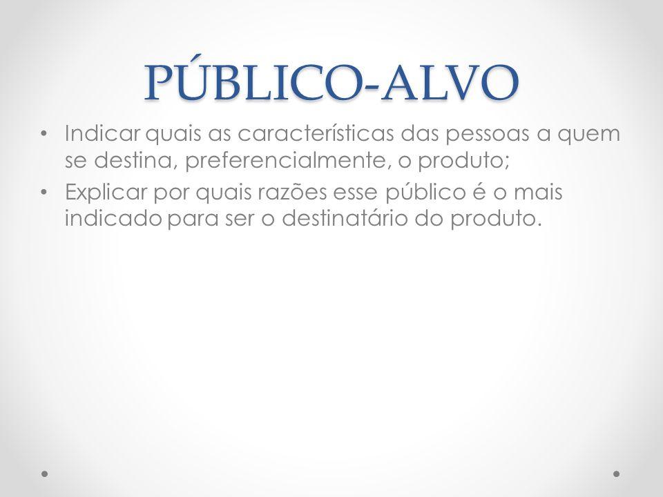 PÚBLICO-ALVO Indicar quais as características das pessoas a quem se destina, preferencialmente, o produto;