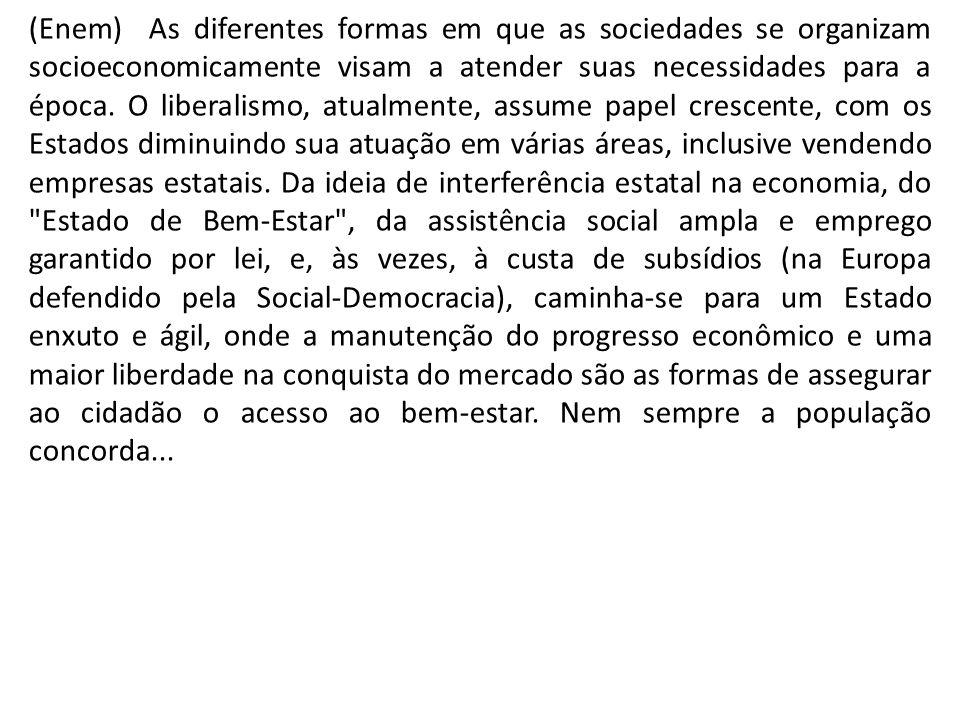 (Enem) As diferentes formas em que as sociedades se organizam socioeconomicamente visam a atender suas necessidades para a época.