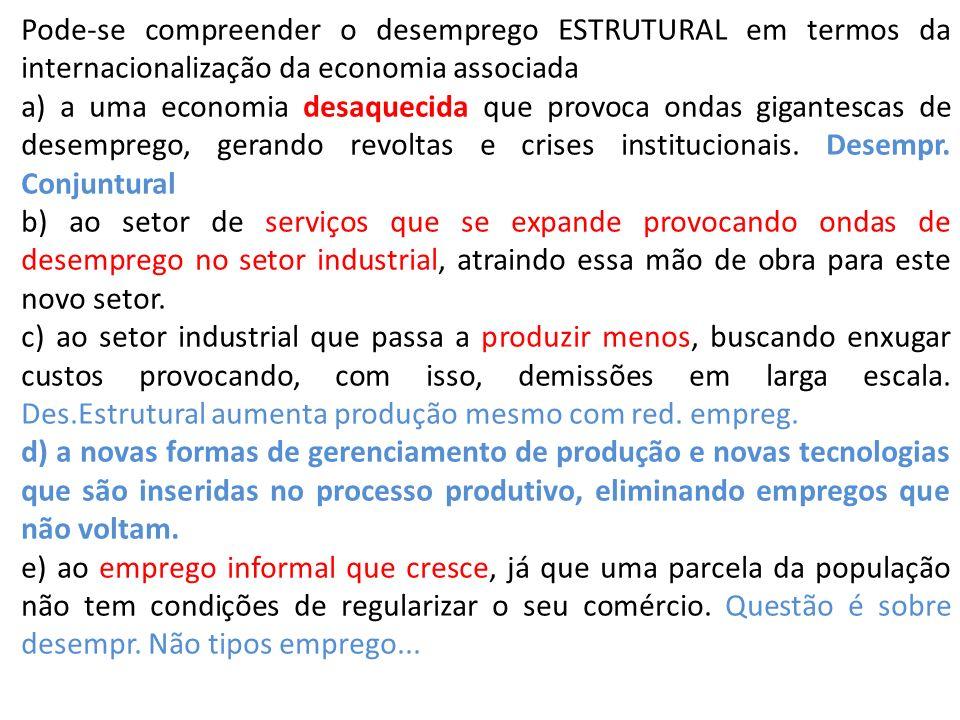 Pode-se compreender o desemprego ESTRUTURAL em termos da internacionalização da economia associada