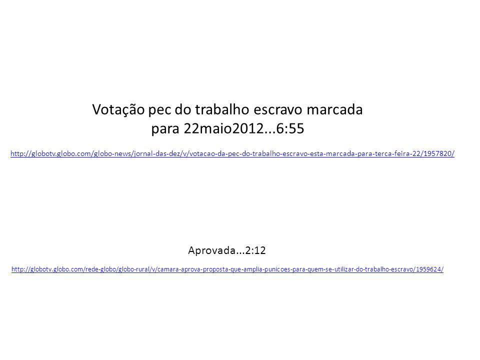 Votação pec do trabalho escravo marcada para 22maio2012...6:55