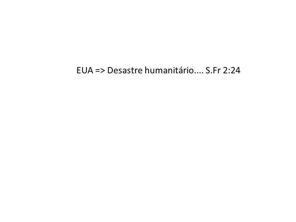 EUA => Desastre humanitário.... S.Fr 2:24