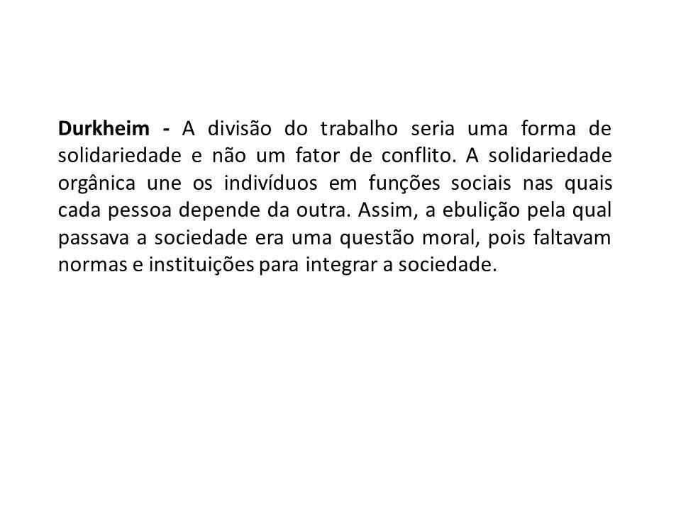 Durkheim - A divisão do trabalho seria uma forma de solidariedade e não um fator de conflito.