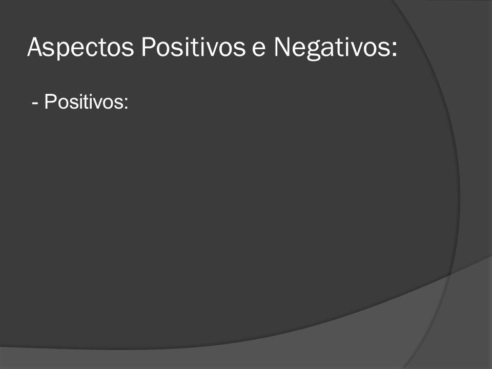 Aspectos Positivos e Negativos: