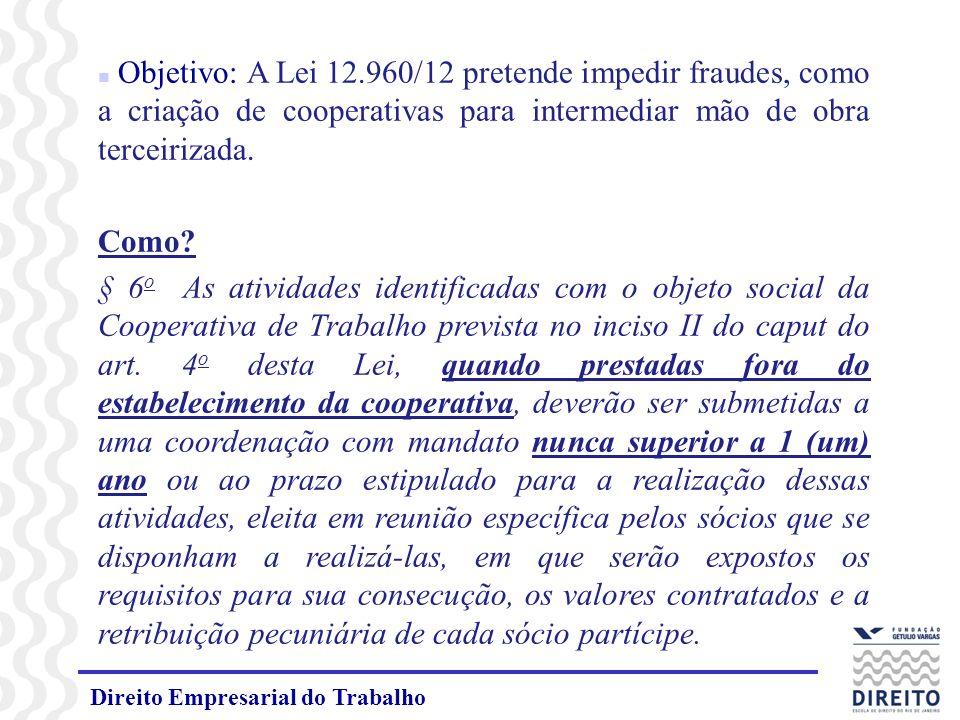 Objetivo: A Lei 12.960/12 pretende impedir fraudes, como a criação de cooperativas para intermediar mão de obra terceirizada.