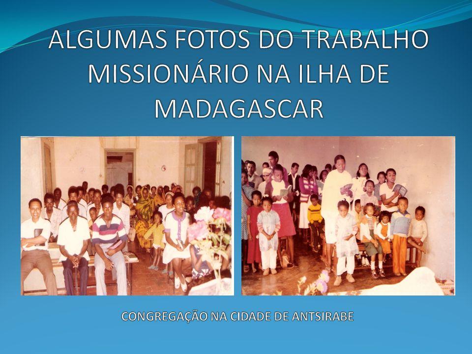 ALGUMAS FOTOS DO TRABALHO MISSIONÁRIO NA ILHA DE MADAGASCAR