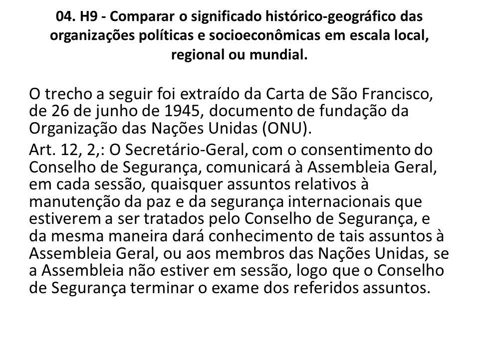 04. H9 - Comparar o significado histórico-geográfico das organizações políticas e socioeconômicas em escala local, regional ou mundial.
