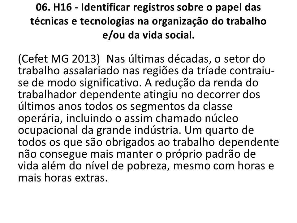 06. H16 - Identificar registros sobre o papel das técnicas e tecnologias na organização do trabalho e/ou da vida social.