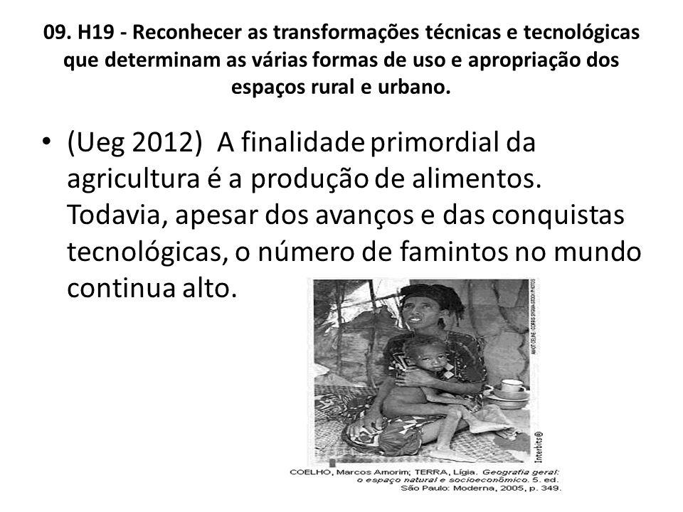 09. H19 - Reconhecer as transformações técnicas e tecnológicas que determinam as várias formas de uso e apropriação dos espaços rural e urbano.