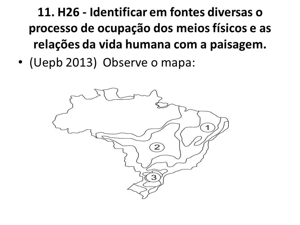 11. H26 - Identificar em fontes diversas o processo de ocupação dos meios físicos e as relações da vida humana com a paisagem.