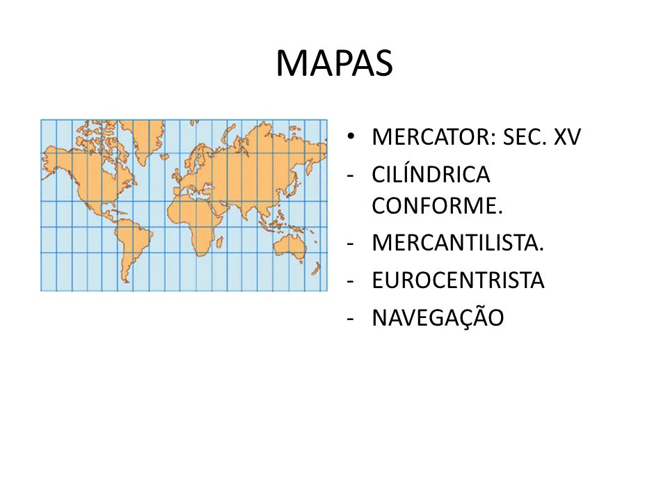 MAPAS MERCATOR: SEC. XV CILÍNDRICA CONFORME. MERCANTILISTA.