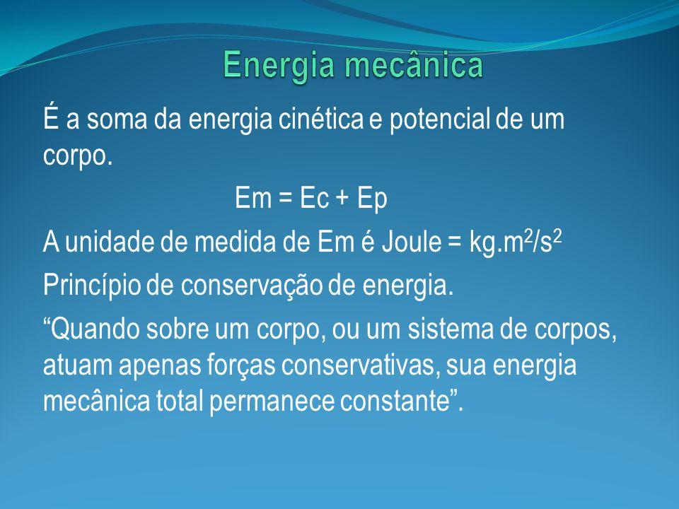 Energia mecânica É a soma da energia cinética e potencial de um corpo.