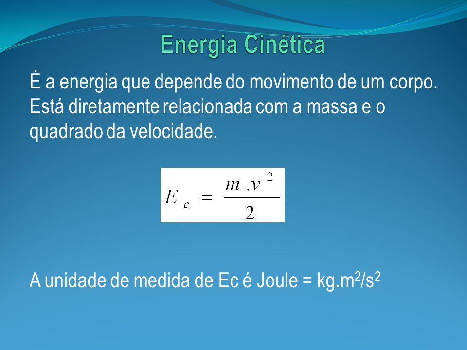 Energia Cinética É a energia que depende do movimento de um corpo. Está diretamente relacionada com a massa e o quadrado da velocidade.