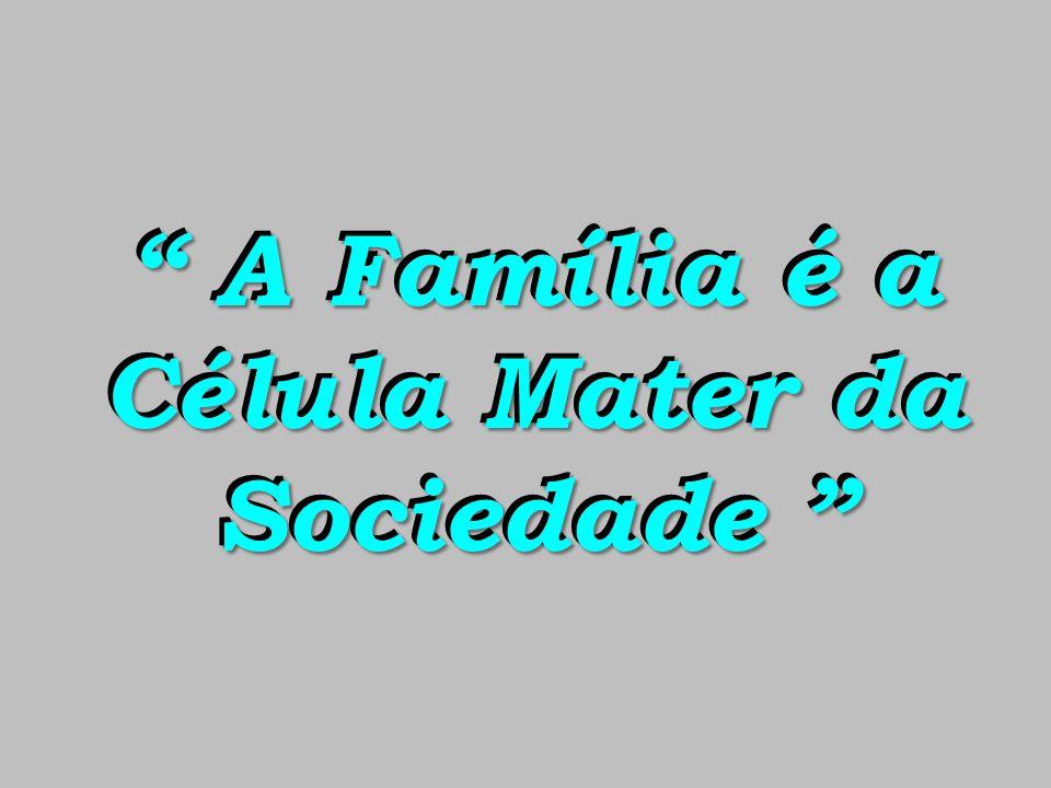 A Família é a Célula Mater da Sociedade