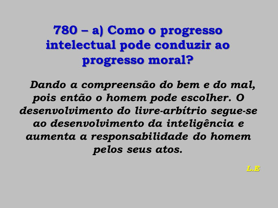 780 – a) Como o progresso intelectual pode conduzir ao progresso moral