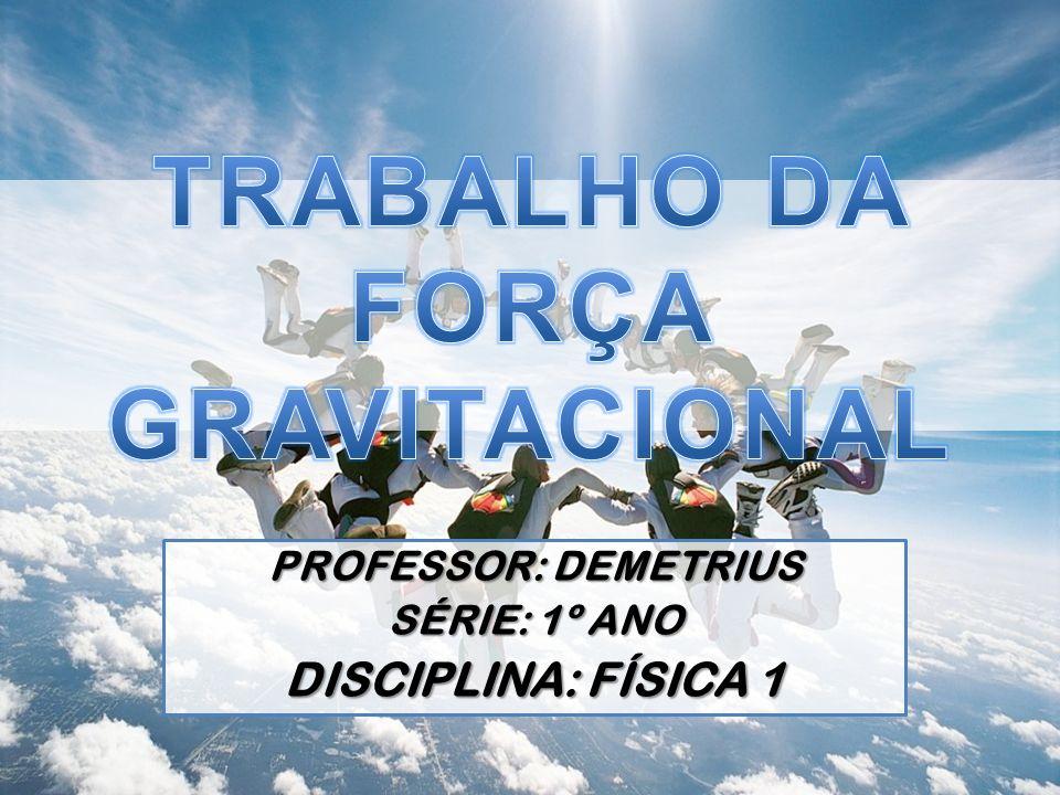 TRABALHO DA FORÇA GRAVITACIONAL