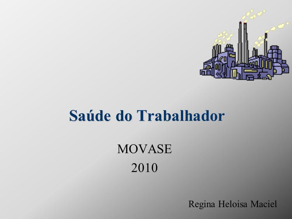Saúde do Trabalhador MOVASE 2010 Regina Heloisa Maciel
