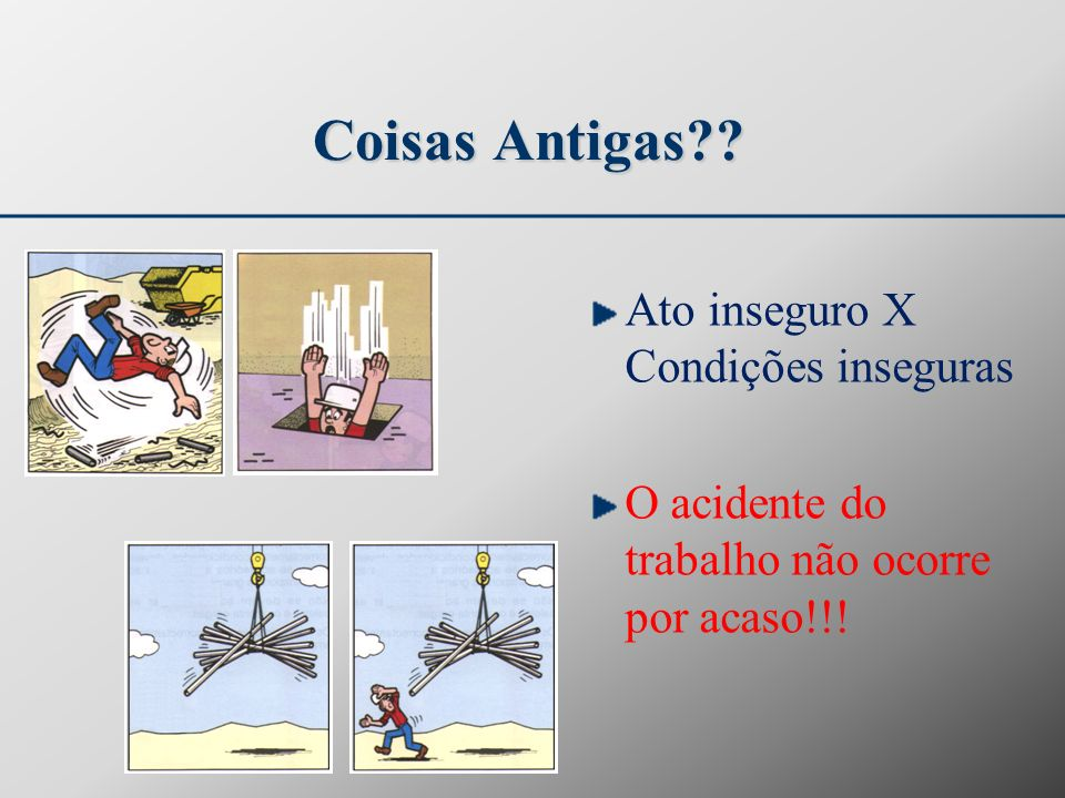 Coisas Antigas Ato inseguro X Condições inseguras