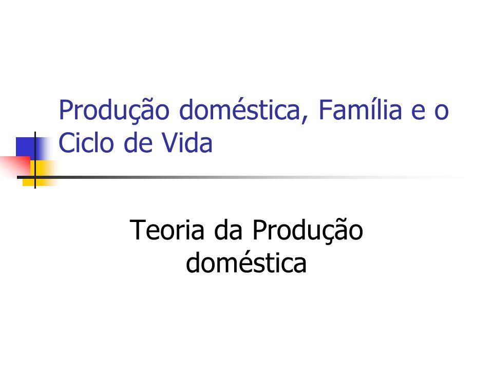 Produção doméstica, Família e o Ciclo de Vida