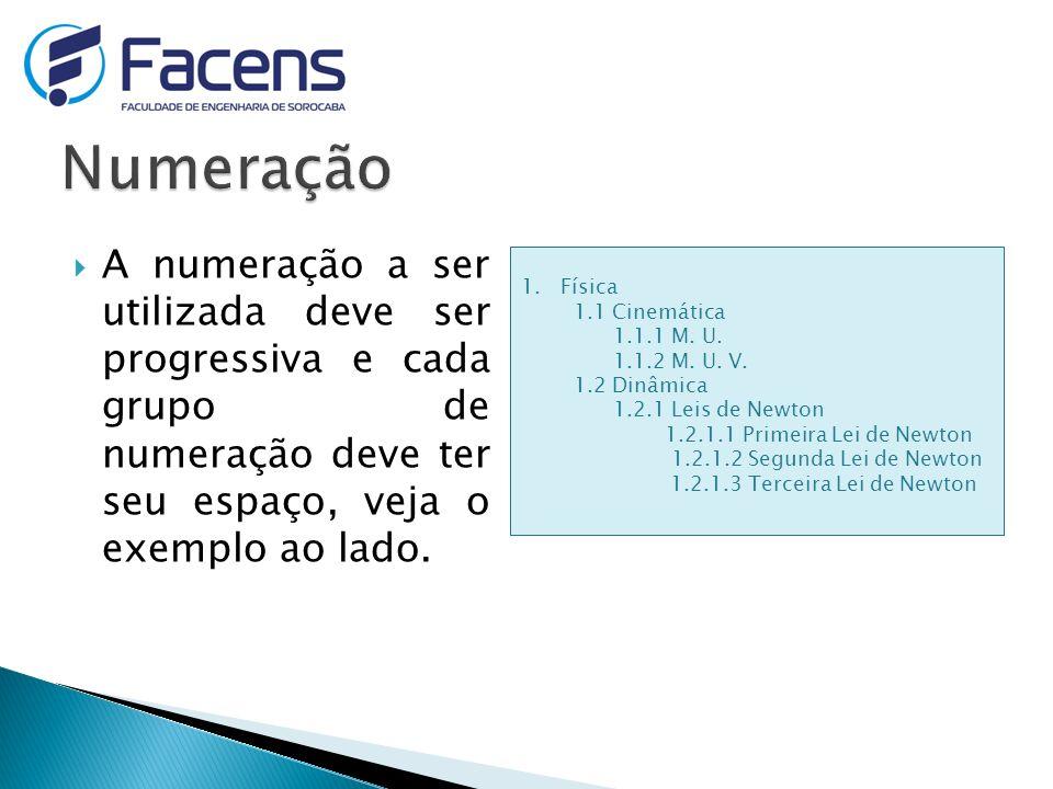Numeração A numeração a ser utilizada deve ser progressiva e cada grupo de numeração deve ter seu espaço, veja o exemplo ao lado.