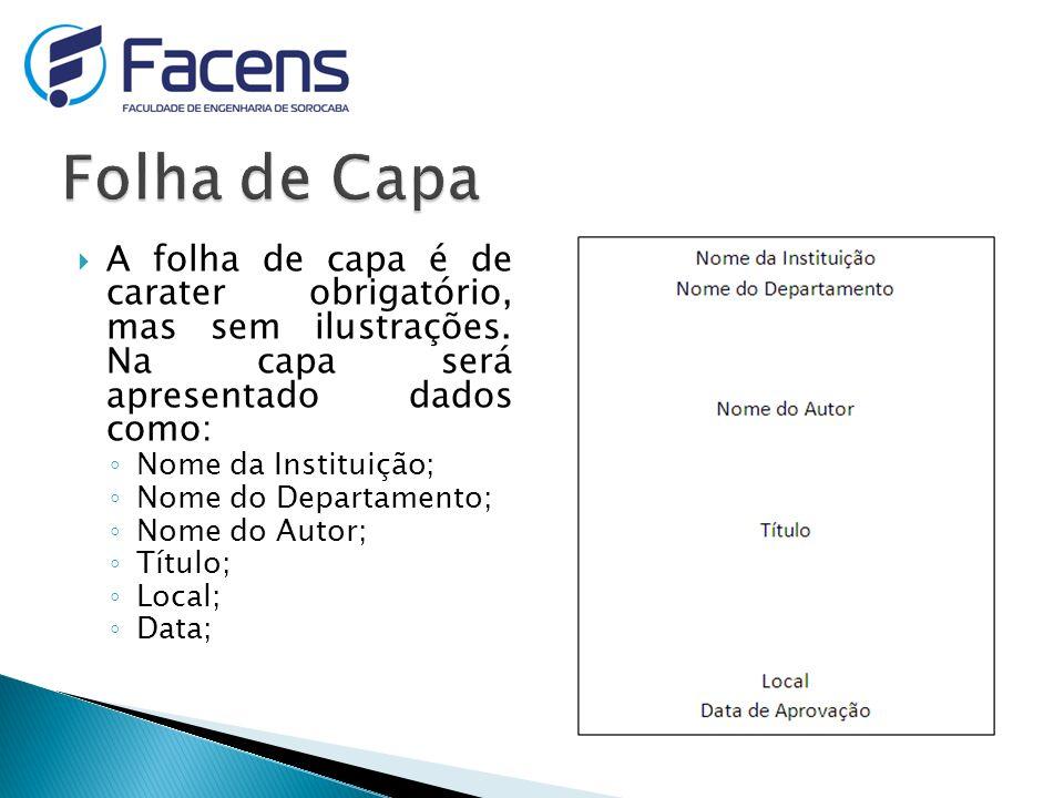 Folha de Capa A folha de capa é de carater obrigatório, mas sem ilustrações. Na capa será apresentado dados como: