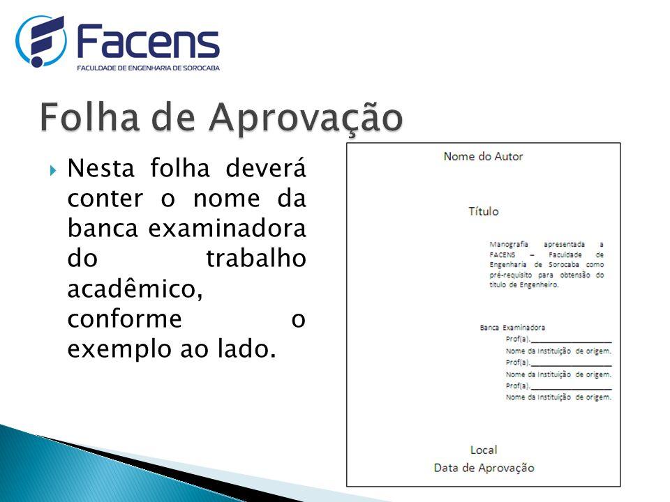 Folha de Aprovação Nesta folha deverá conter o nome da banca examinadora do trabalho acadêmico, conforme o exemplo ao lado.