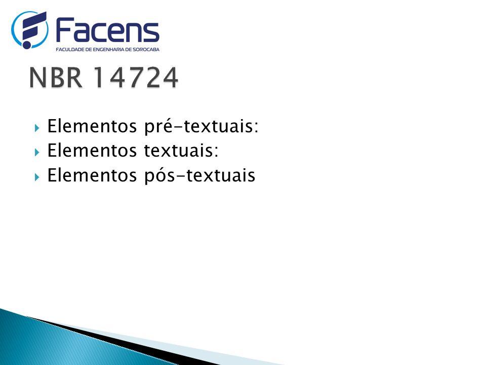 NBR 14724 Elementos pré-textuais: Elementos textuais: