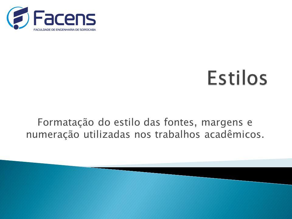 Estilos Formatação do estilo das fontes, margens e numeração utilizadas nos trabalhos acadêmicos.