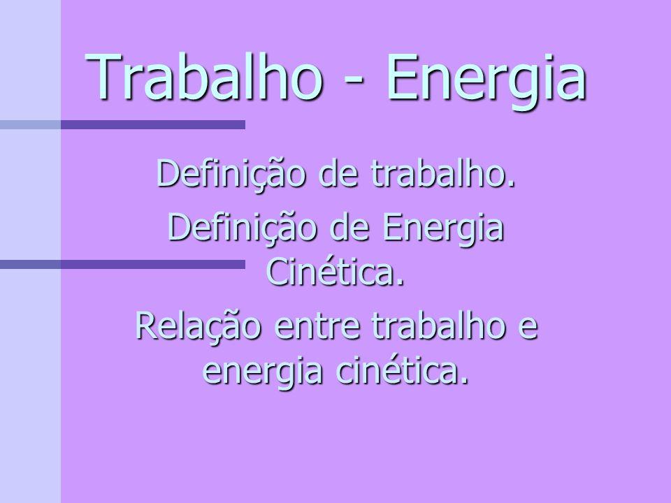 Trabalho - Energia Definição de trabalho.