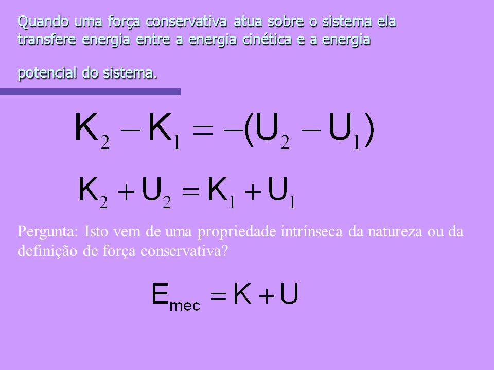 Quando uma força conservativa atua sobre o sistema ela transfere energia entre a energia cinética e a energia potencial do sistema.