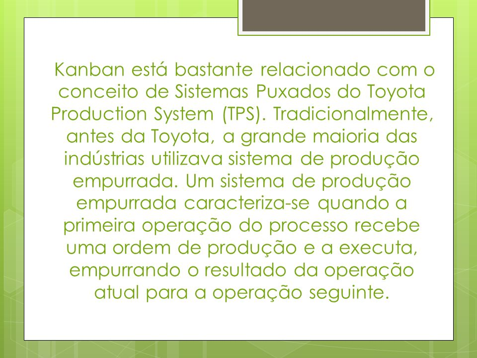 Kanban está bastante relacionado com o conceito de Sistemas Puxados do Toyota Production System (TPS).