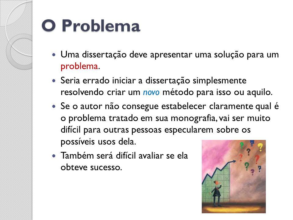 O Problema Uma dissertação deve apresentar uma solução para um problema.