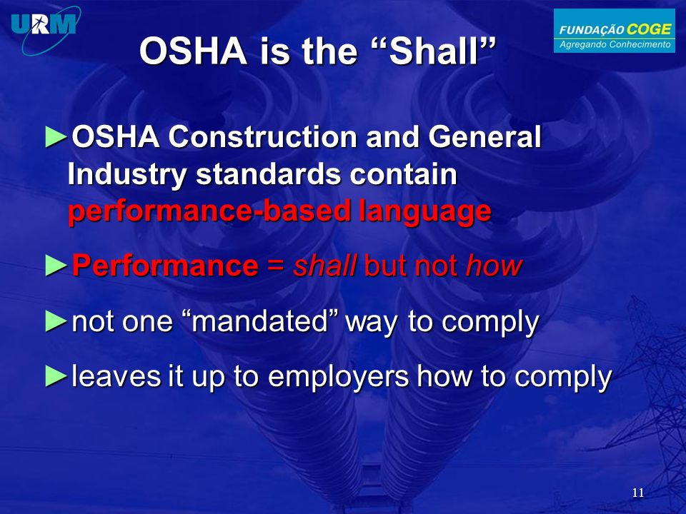 OSHA is the Shall OSHA Construction and General Industry standards contain performance-based language.
