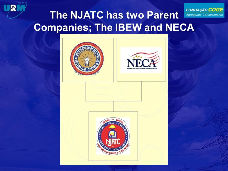 The NJATC has two Parent Companies; The IBEW and NECA