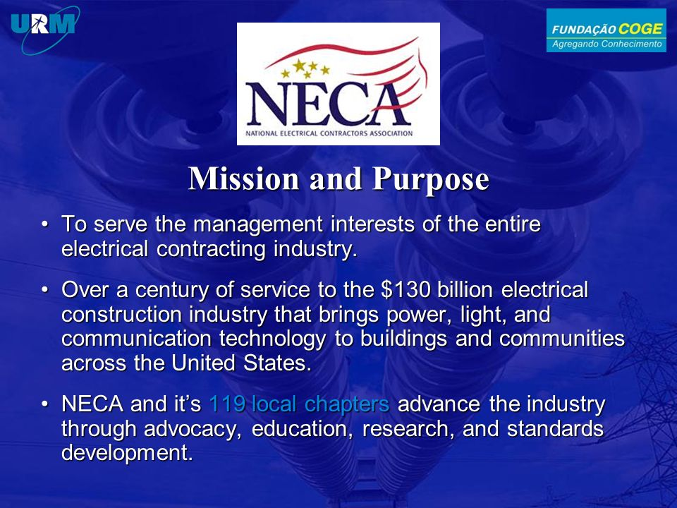 Mission and Purpose To serve the management interests of the entire electrical contracting industry.