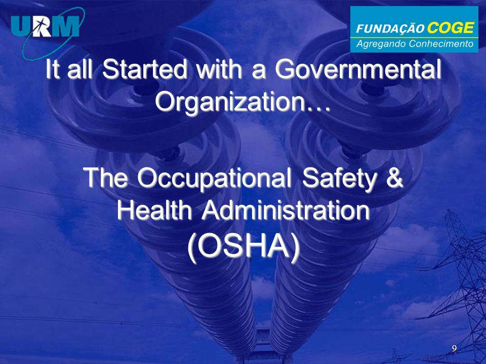 It all Started with a Governmental Organization… The Occupational Safety & Health Administration (OSHA)