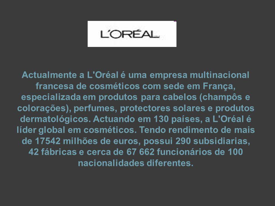 Actualmente a L Oréal é uma empresa multinacional francesa de cosméticos com sede em França, especializada em produtos para cabelos (champôs e colorações), perfumes, protectores solares e produtos dermatológicos.