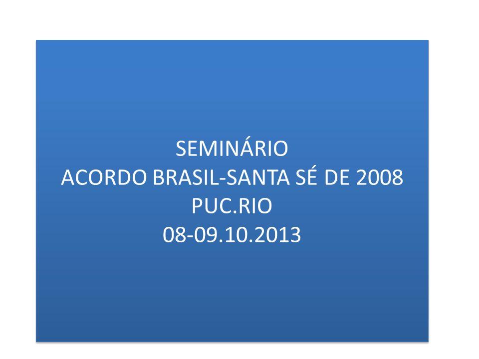 SEMINÁRIO ACORDO BRASIL-SANTA SÉ DE 2008 PUC.RIO 08-09.10.2013