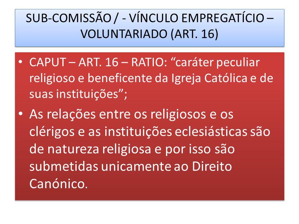SUB-COMISSÃO / - VÍNCULO EMPREGATÍCIO – VOLUNTARIADO (ART. 16)
