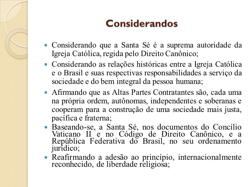 Considerandos Considerando que a Santa Sé é a suprema autoridade da Igreja Católica, regida pelo Direito Canônico;
