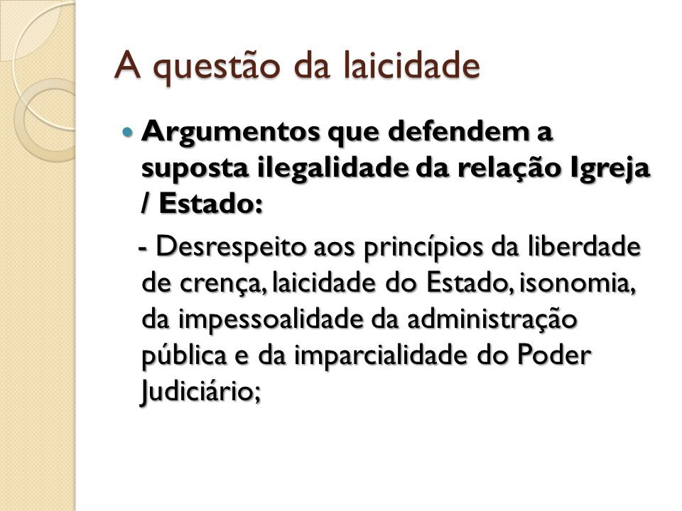 A questão da laicidade Argumentos que defendem a suposta ilegalidade da relação Igreja / Estado: