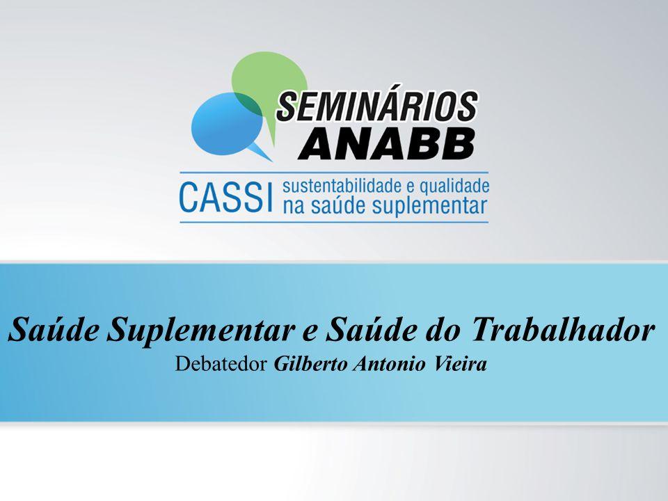 Saúde Suplementar e Saúde do Trabalhador Debatedor Gilberto Antonio Vieira